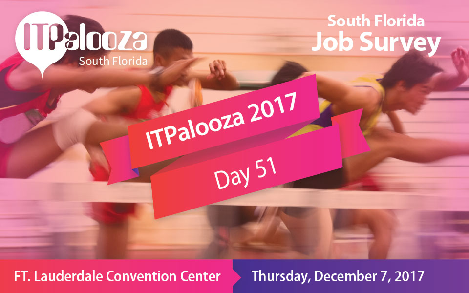 ITPalooza Day 51 – Annual South Florida Job Survey – Win an All Day Pass!